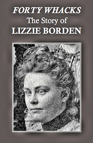 Forty Whacks: The Story of Lizzie Borden