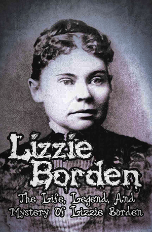 Lizzie Borden: The Life, Legend, and Mystery
