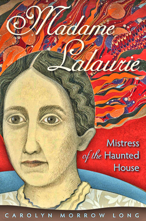 Madame-Lalaurie-Mistress-of-the-Haunted-House-by-Carolyn-Morrow-Long